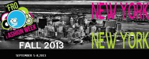 EVENT: 'Fro Fashion Week Fall 2013 Edition NEW YORK CITY: Sept5-8